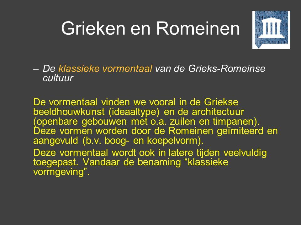 Grieken en Romeinen –De klassieke vormentaal van de Grieks-Romeinse cultuur De vormentaal vinden we vooral in de Griekse beeldhouwkunst (ideaaltype) e