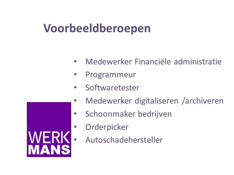 Voorbeeldberoepen • Medewerker Financiële administratie • Programmeur • Softwaretester • Medewerker digitaliseren /archiveren • Schoonmaker bedrijven • Orderpicker • Autoschadehersteller