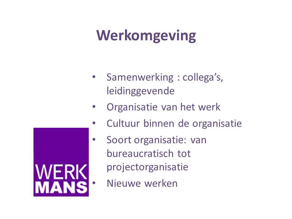 Werkomgeving • Samenwerking : collega's, leidinggevende • Organisatie van het werk • Cultuur binnen de organisatie • Soort organisatie: van bureaucratisch tot projectorganisatie • Nieuwe werken