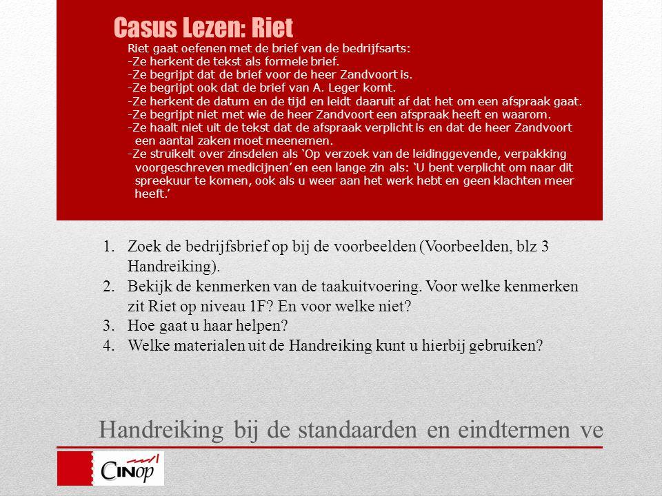 Handreiking bij de standaarden en eindtermen ve Casus Lezen: Riet Riet gaat oefenen met de brief van de bedrijfsarts: -Ze herkent de tekst als formele