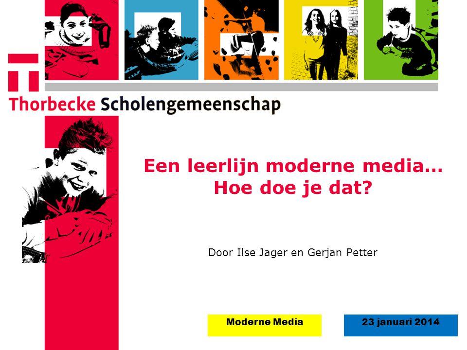 18 augustus 2008Start schooljaar 5 september 2011 23 januari 2014Moderne Media Een leerlijn moderne media… Hoe doe je dat? Door Ilse Jager en Gerjan P