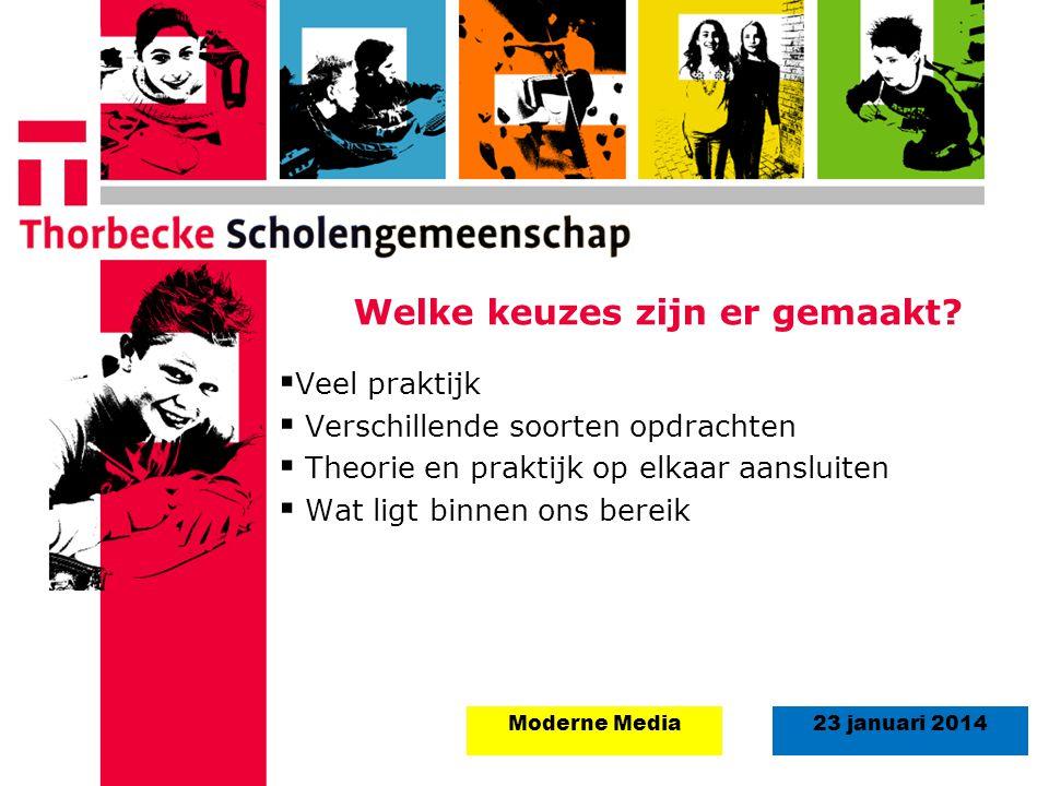 18 augustus 2008Start schooljaar 5 september 2011 23 januari 2014Moderne Media Welke keuzes zijn er gemaakt?  Veel praktijk  Verschillende soorten o