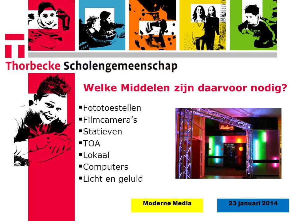 18 augustus 2008Start schooljaar 5 september 2011 23 januari 2014Moderne Media Welke Middelen zijn daarvoor nodig?  Fototoestellen  Filmcamera's  S