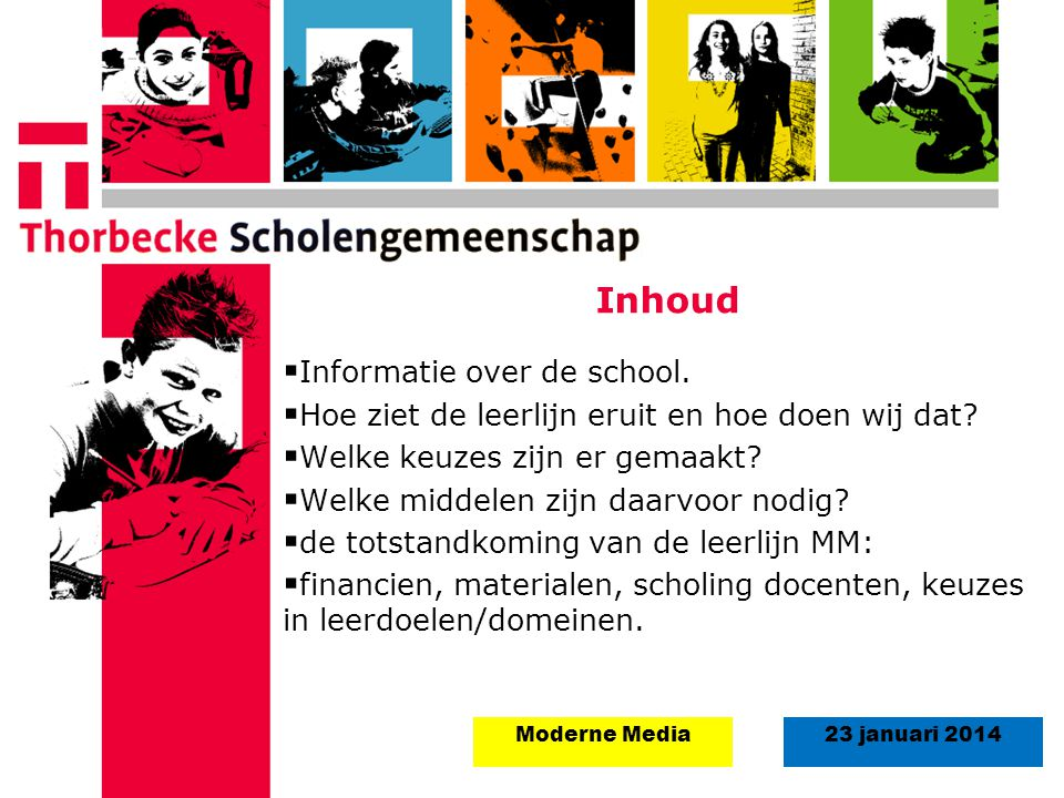 18 augustus 2008Start schooljaar 5 september 2011 23 januari 2014Moderne Media Inhoud  Informatie over de school.  Hoe ziet de leerlijn eruit en hoe