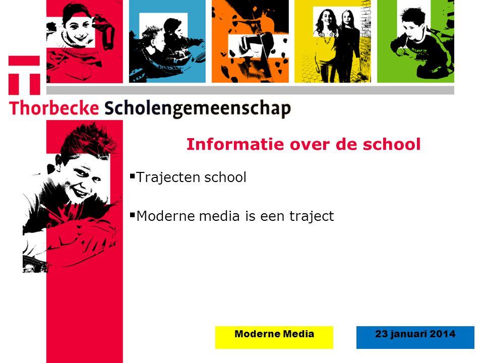 18 augustus 2008Start schooljaar 5 september 2011 23 januari 2014Moderne Media Informatie over de school  Trajecten school  Moderne media is een tra