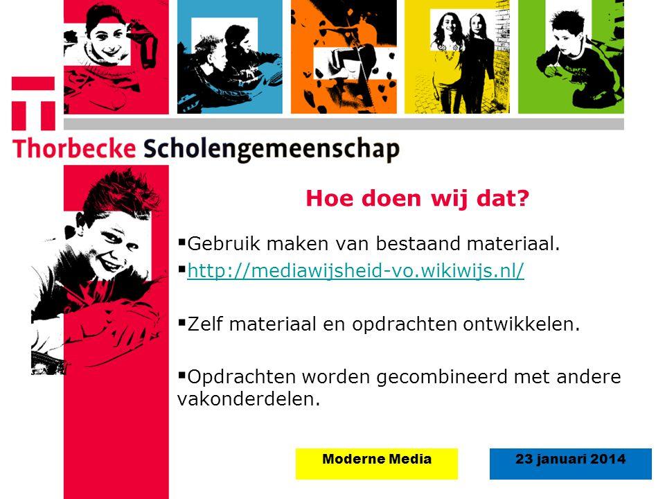 18 augustus 2008Start schooljaar 5 september 2011 23 januari 2014Moderne Media Hoe doen wij dat?  Gebruik maken van bestaand materiaal.  http://medi
