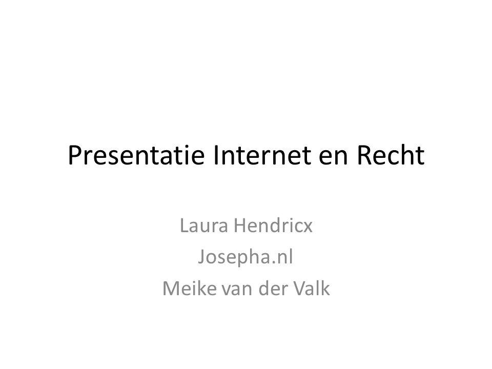 Presentatie Internet en Recht Laura Hendricx Josepha.nl Meike van der Valk