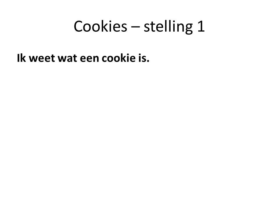 Cookies – stelling 1 Ik weet wat een cookie is.