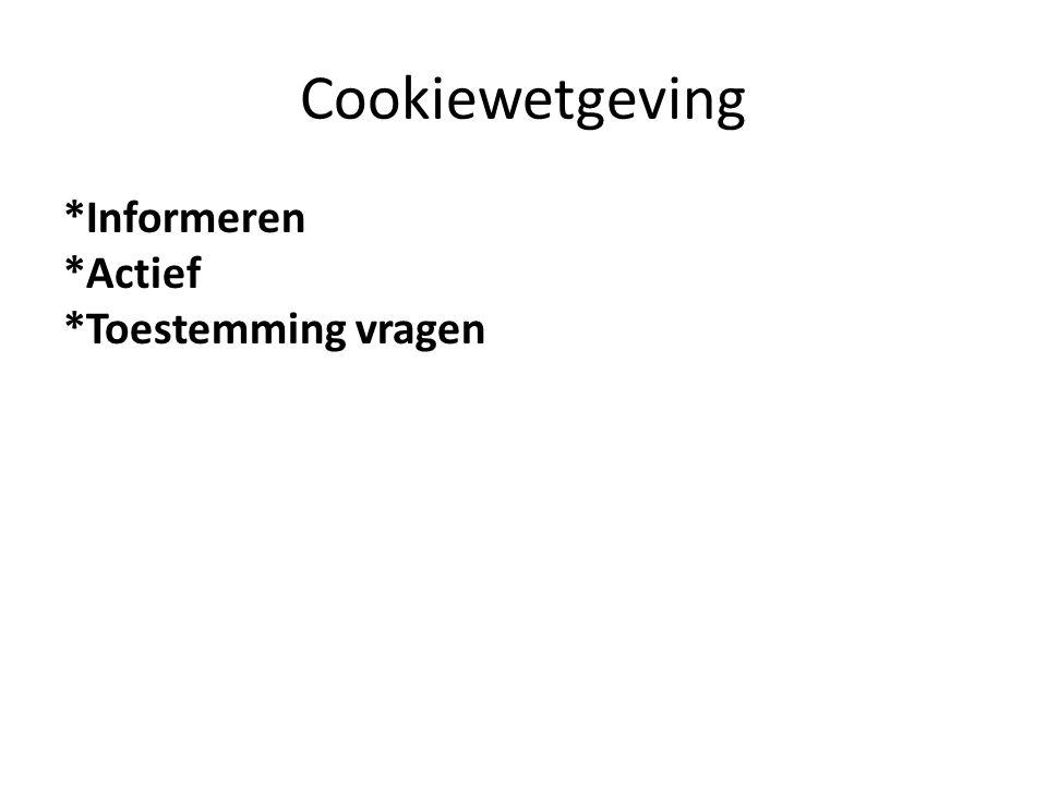 Cookiewetgeving *Informeren *Actief *Toestemming vragen