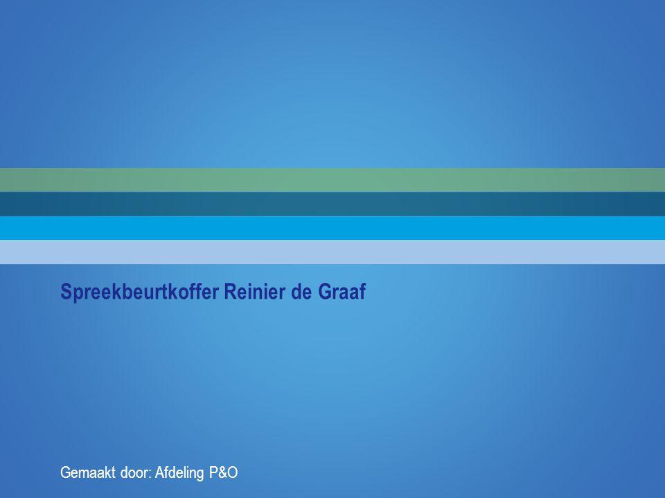 Spreekbeurtkoffer Reinier de Graaf Gemaakt door: Afdeling P&O