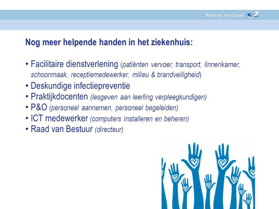 Nog meer helpende handen in het ziekenhuis: • Facilitaire dienstverlening ( patiënten vervoer, transport, linnenkamer, schoonmaak, receptiemedewerker,