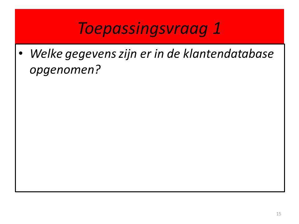 Toepassingsvraag 1 • Welke gegevens zijn er in de klantendatabase opgenomen? 15