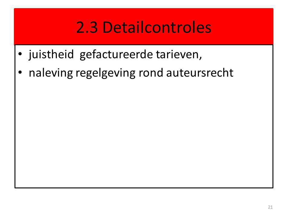 2.3 Detailcontroles • juistheid gefactureerde tarieven, • naleving regelgeving rond auteursrecht 21