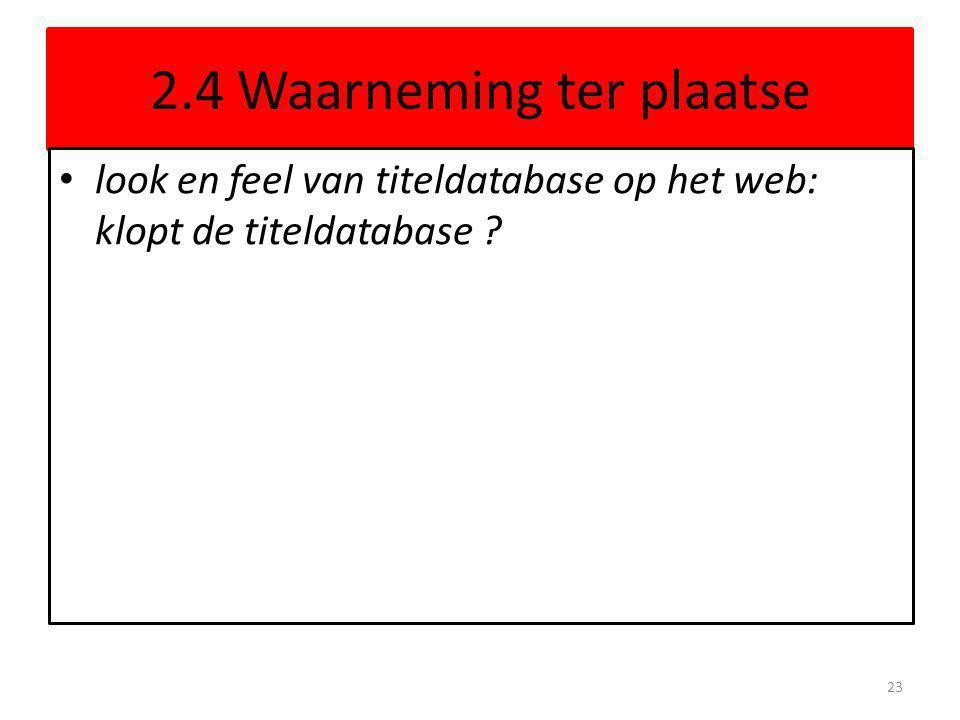 2.4 Waarneming ter plaatse • look en feel van titeldatabase op het web: klopt de titeldatabase ? 23
