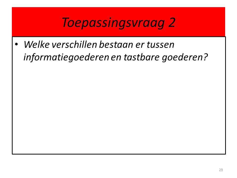 Toepassingsvraag 2 • Welke verschillen bestaan er tussen informatiegoederen en tastbare goederen.