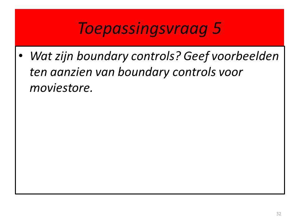 Toepassingsvraag 5 • Wat zijn boundary controls.