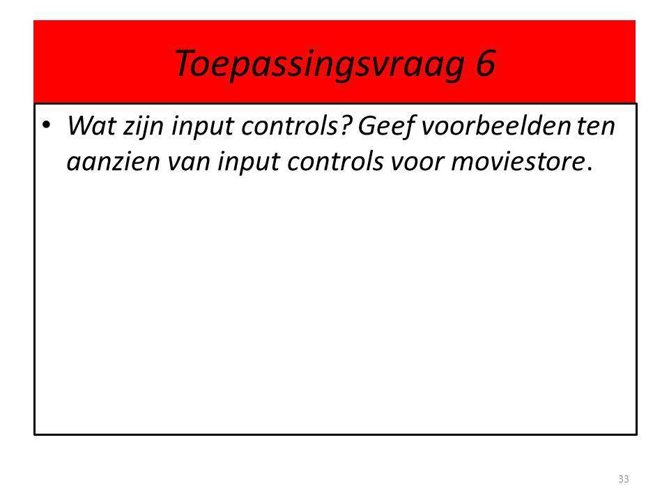 Toepassingsvraag 6 • Wat zijn input controls.