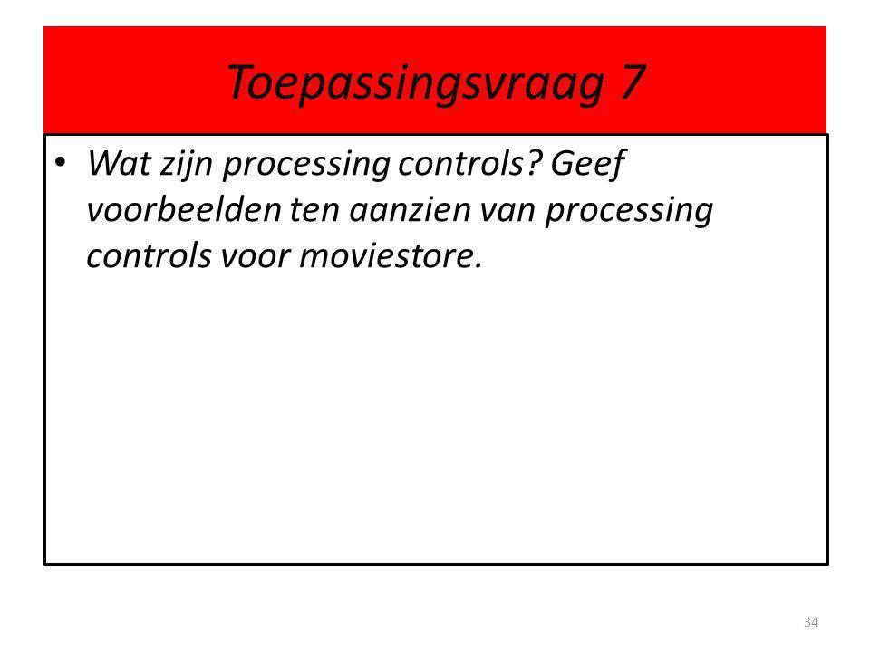 Toepassingsvraag 7 • Wat zijn processing controls.