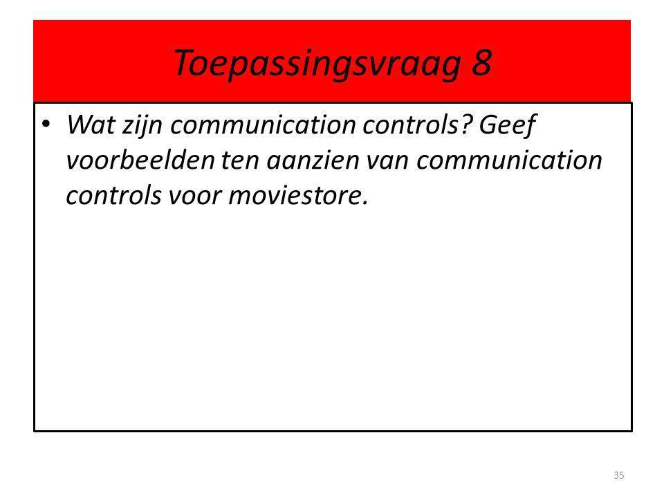 Toepassingsvraag 8 • Wat zijn communication controls.