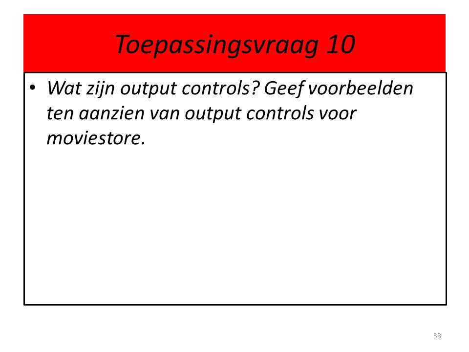Toepassingsvraag 10 • Wat zijn output controls.