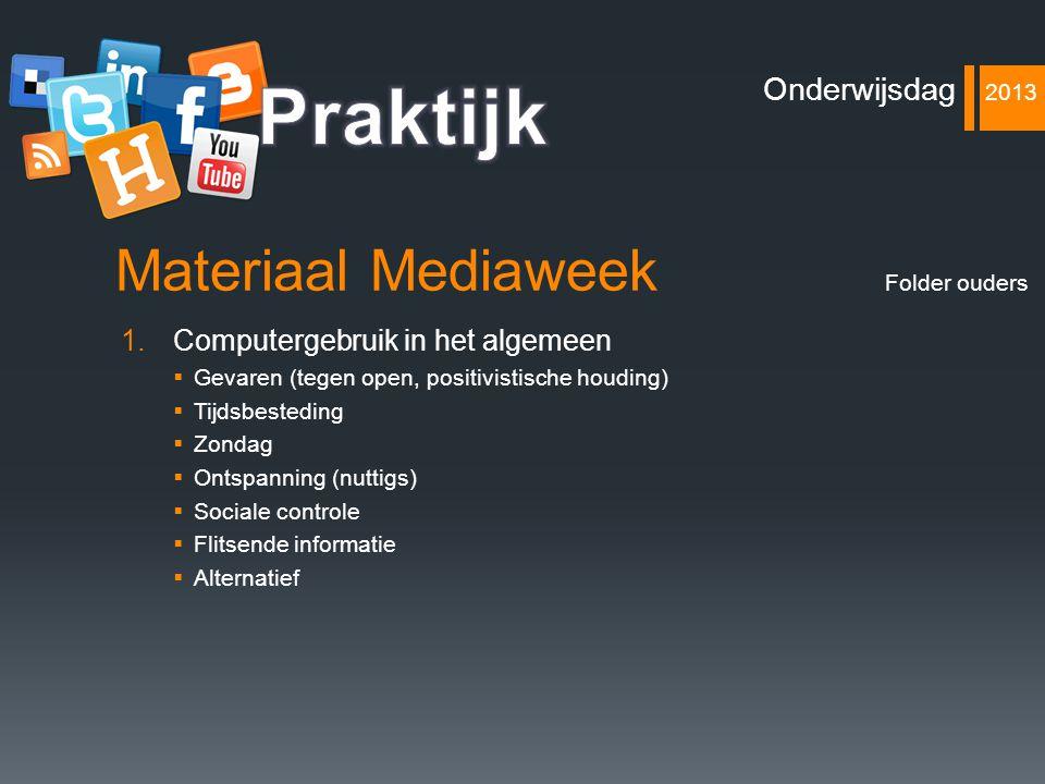 Materiaal Mediaweek 1.Computergebruik in het algemeen  Gevaren (tegen open, positivistische houding)  Tijdsbesteding  Zondag  Ontspanning (nuttigs