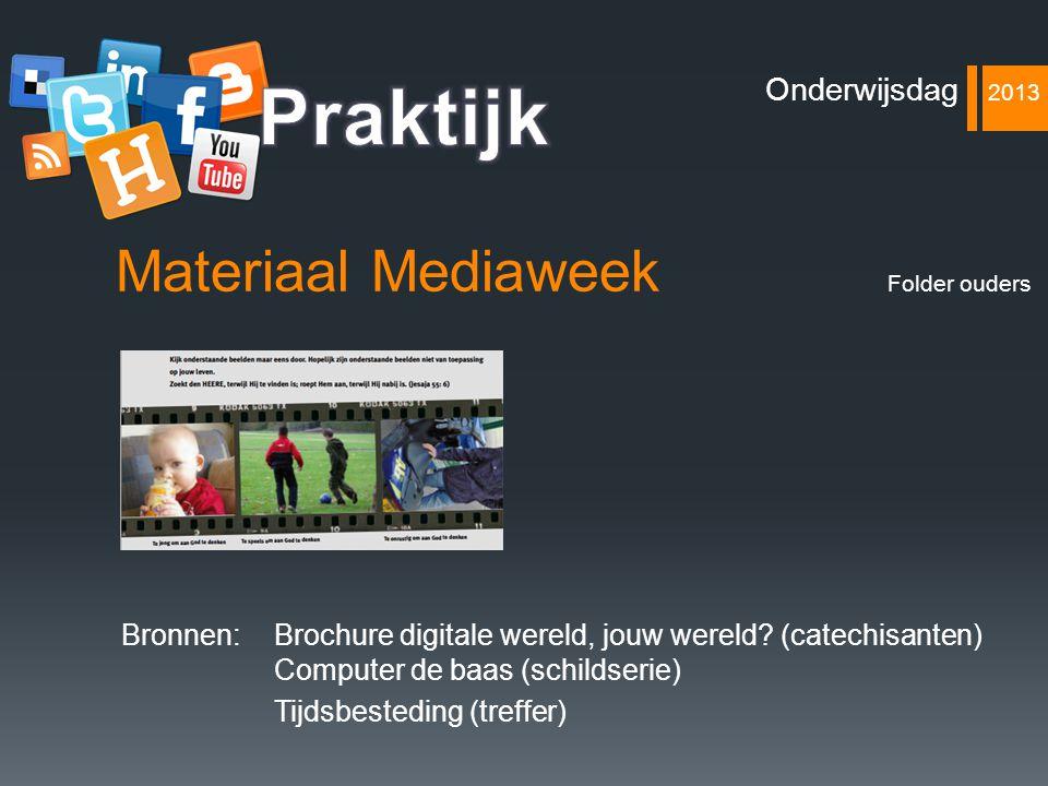 Materiaal Mediaweek Bronnen: Brochure digitale wereld, jouw wereld? (catechisanten) Computer de baas (schildserie) Tijdsbesteding (treffer) Onderwijsd