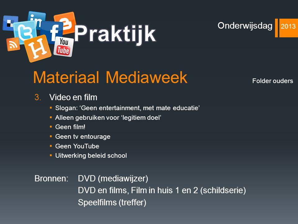 Materiaal Mediaweek 3.Video en film  Slogan: 'Geen entertainment, met mate educatie'  Alleen gebruiken voor 'legitiem doel'  Geen film!  Geen tv e