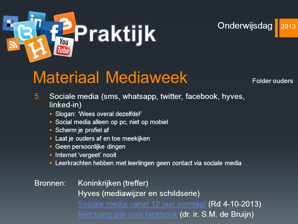 Materiaal Mediaweek 5.Sociale media (sms, whatsapp, twitter, facebook, hyves, linked-in)  Slogan: 'Wees overal dezelfde!'  Social media alleen op pc