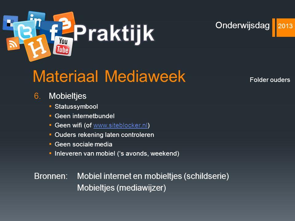 Materiaal Mediaweek 6.Mobieltjes  Statussymbool  Geen internetbundel  Geen wifi (of www.siteblocker.nl)www.siteblocker.nl  Ouders rekening laten c