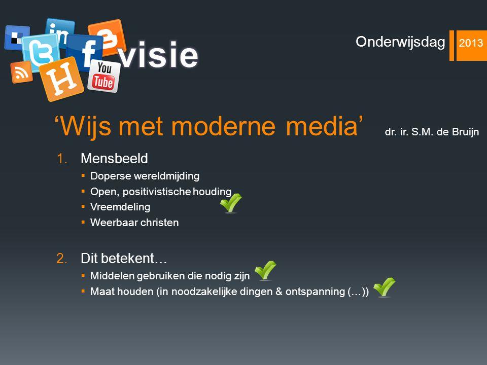 'Wijs met moderne media' 3.Onderwijsvisie  School zonder moderne media  Ipadschool  Voorbereiden op netwerksamenleving  Moderne media (=middel).