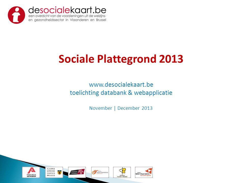 Sociale Plattegrond 2013 www.desocialekaart.be toelichting databank & webapplicatie November | December 2013