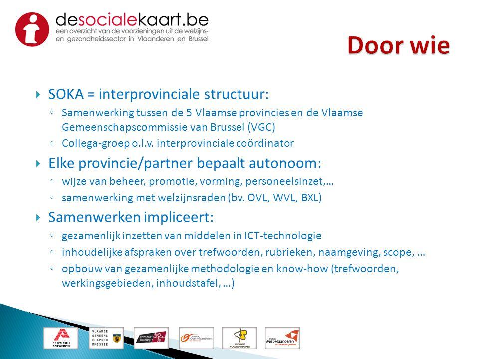  SOKA = interprovinciale structuur: ◦ Samenwerking tussen de 5 Vlaamse provincies en de Vlaamse Gemeenschapscommissie van Brussel (VGC) ◦ Collega-gro