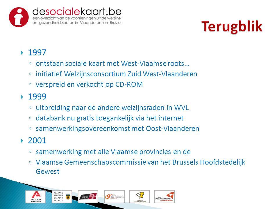  1997 ◦ ontstaan sociale kaart met West-Vlaamse roots… ◦ initiatief Welzijnsconsortium Zuid West-Vlaanderen ◦ verspreid en verkocht op CD-ROM  1999