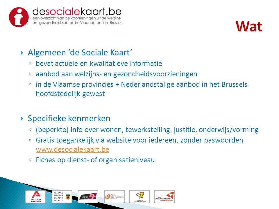  Algemeen 'de Sociale Kaart' ◦ bevat actuele en kwalitatieve informatie ◦ aanbod aan welzijns- en gezondheidsvoorzieningen ◦ in de Vlaamse provincies