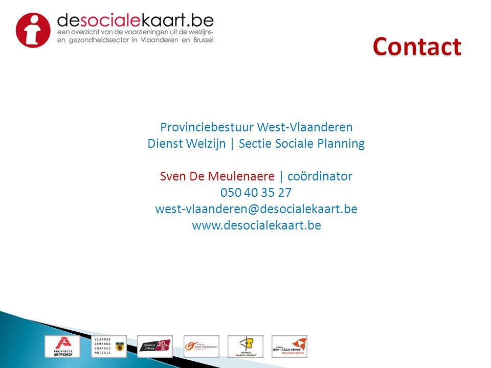 Provinciebestuur West-Vlaanderen Dienst Welzijn | Sectie Sociale Planning Sven De Meulenaere | coördinator 050 40 35 27 west-vlaanderen@desocialekaart