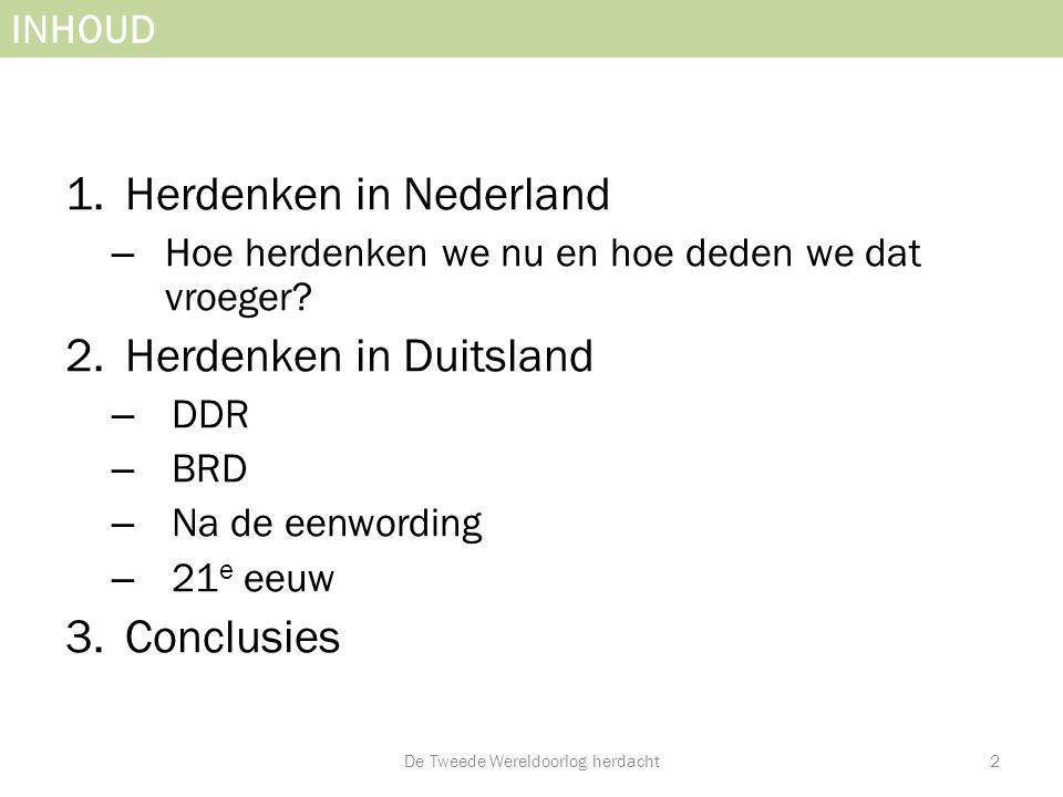 INHOUD 1.Herdenken in Nederland – Hoe herdenken we nu en hoe deden we dat vroeger? 2.Herdenken in Duitsland – DDR – BRD – Na de eenwording – 21 e eeuw