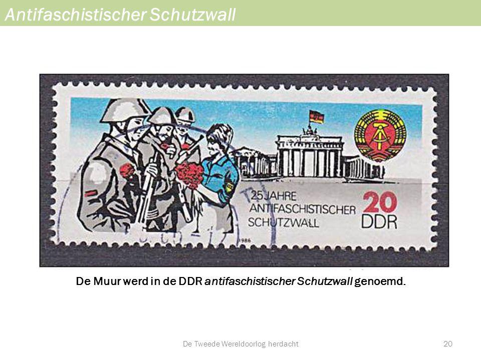 De Muur werd in de DDR antifaschistischer Schutzwall genoemd. Antifaschistischer Schutzwall De Tweede Wereldoorlog herdacht20
