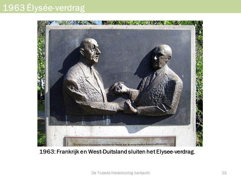 1963: Frankrijk en West-Duitsland sluiten het Elysee-verdrag. 1963 Élysée-verdrag De Tweede Wereldoorlog herdacht22