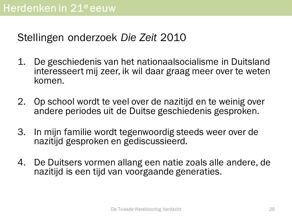 Herdenken in 21 e eeuw Stellingen onderzoek Die Zeit 2010 1.De geschiedenis van het nationaalsocialisme in Duitsland interesseert mij zeer, ik wil daa