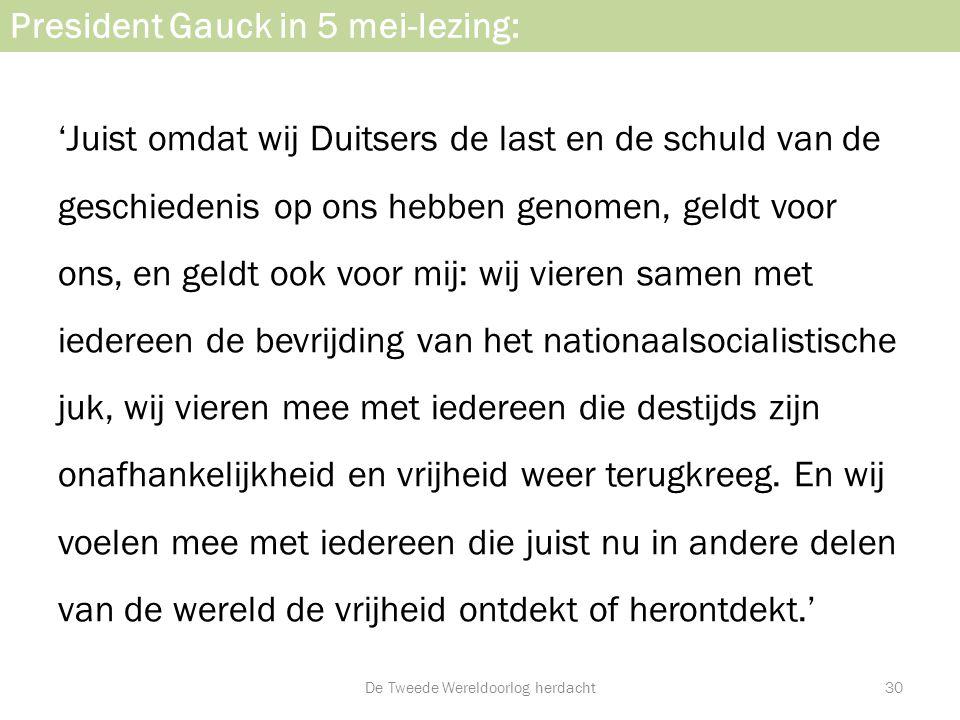 President Gauck in 5 mei-lezing: 'Juist omdat wij Duitsers de last en de schuld van de geschiedenis op ons hebben genomen, geldt voor ons, en geldt oo