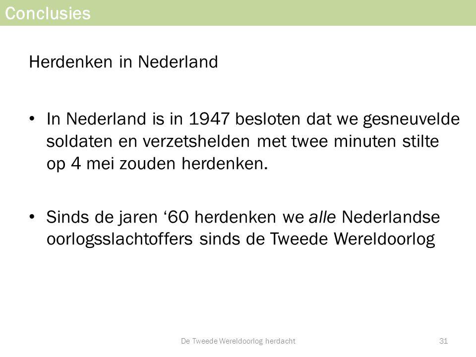 Conclusies Herdenken in Nederland • In Nederland is in 1947 besloten dat we gesneuvelde soldaten en verzetshelden met twee minuten stilte op 4 mei zou