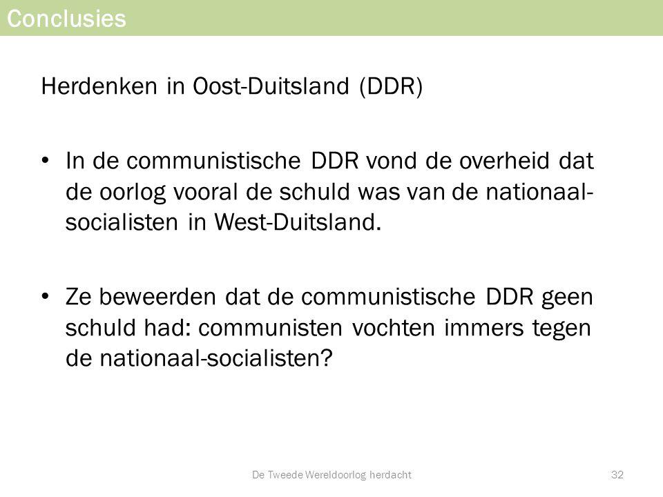 Conclusies Herdenken in Oost-Duitsland (DDR) • In de communistische DDR vond de overheid dat de oorlog vooral de schuld was van de nationaal- socialis