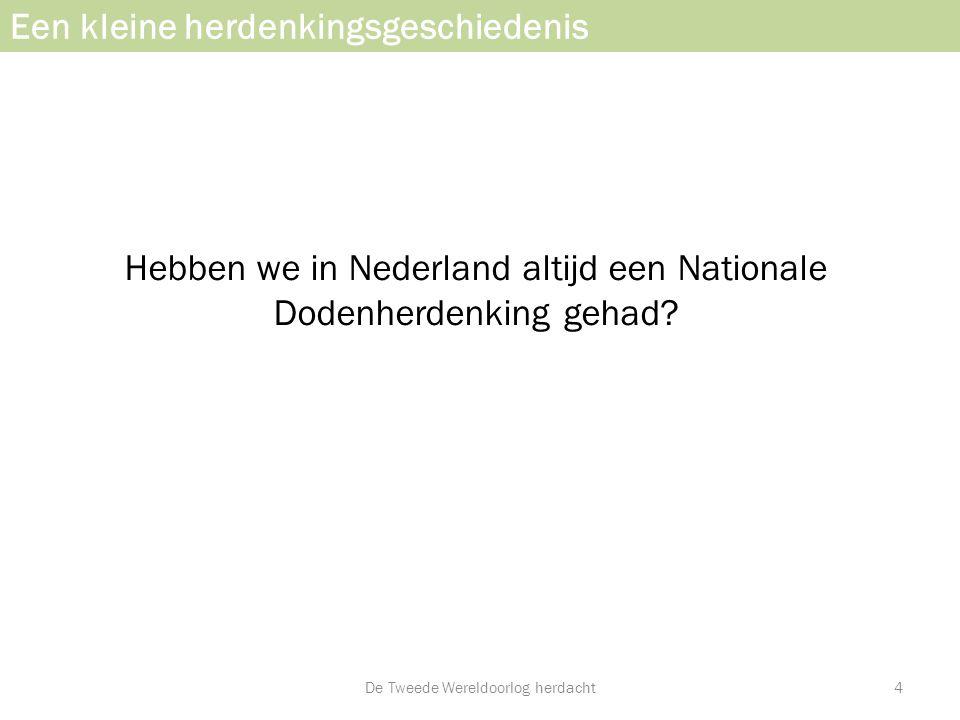 Hebben we in Nederland altijd een Nationale Dodenherdenking gehad? Een kleine herdenkingsgeschiedenis De Tweede Wereldoorlog herdacht4