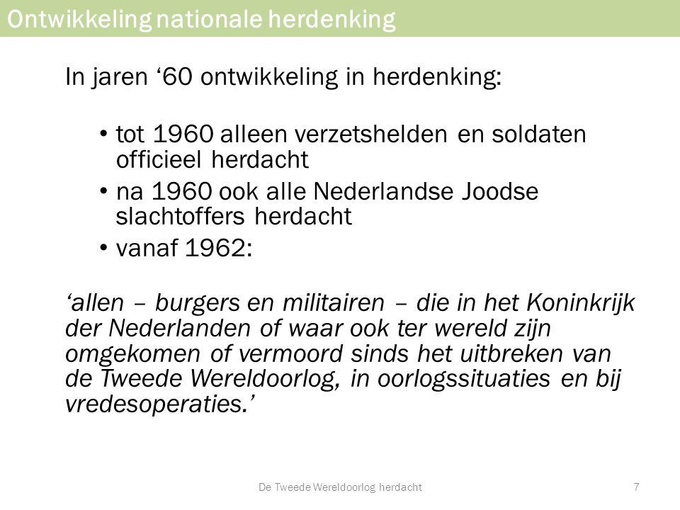 Ontwikkeling nationale herdenking In jaren '60 ontwikkeling in herdenking: • tot 1960 alleen verzetshelden en soldaten officieel herdacht • na 1960 oo