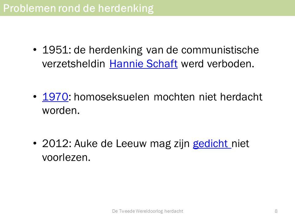 Problemen rond de herdenking • 1951: de herdenking van de communistische verzetsheldin Hannie Schaft werd verboden.Hannie Schaft • 1970: homoseksuelen