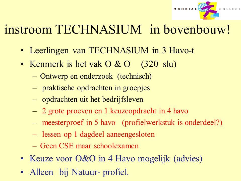 instroom TECHNASIUM in bovenbouw! •Leerlingen van TECHNASIUM in 3 Havo-t •Kenmerk is het vak O & O (320 slu) –Ontwerp en onderzoek (technisch) – prakt