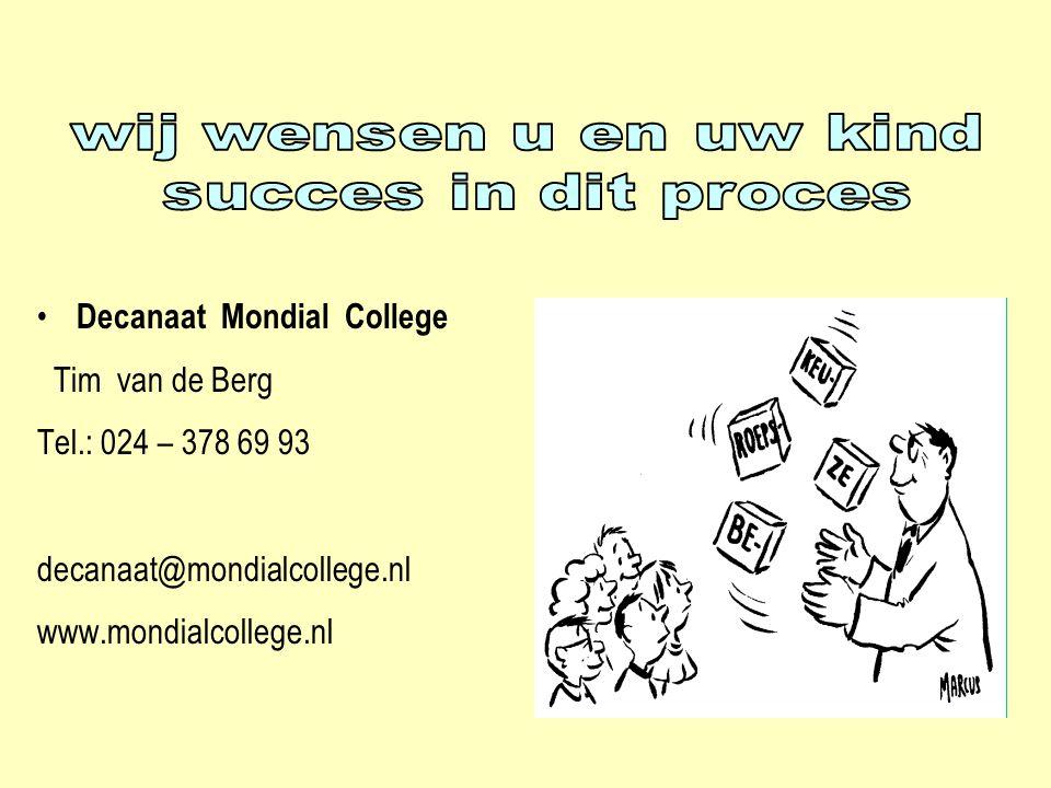 • Decanaat Mondial College Tim van de Berg Tel.: 024 – 378 69 93 decanaat@mondialcollege.nl www.mondialcollege.nl