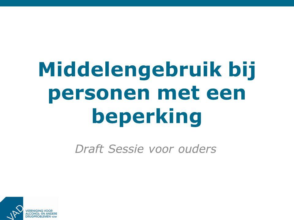 Middelengebruik bij personen met een beperking Draft Sessie voor ouders
