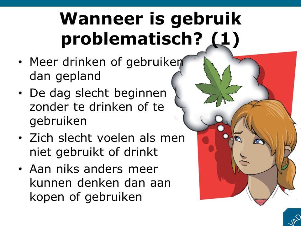 Wanneer is gebruik problematisch? (1) • Meer drinken of gebruiken dan gepland • De dag slecht beginnen zonder te drinken of te gebruiken • Zich slecht