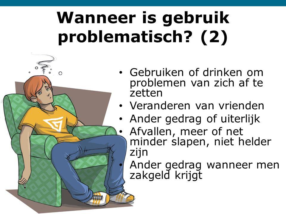 Wanneer is gebruik problematisch? (2) • Gebruiken of drinken om problemen van zich af te zetten • Veranderen van vrienden • Ander gedrag of uiterlijk